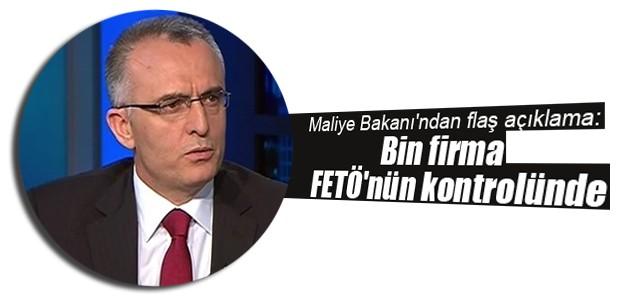 Maliye Bakanı'ndan flaş açıklama: Bin firma FETÖ'nün kontrolünde
