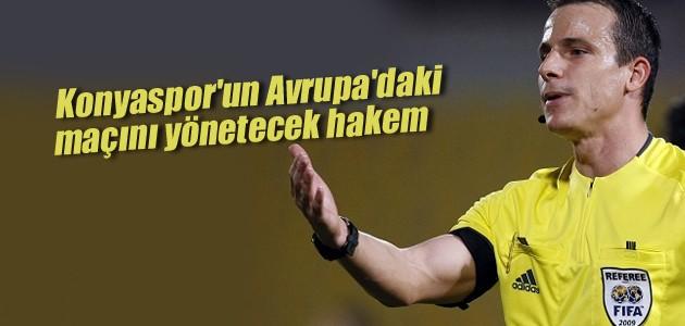 Konyaspor'un Avrupa'daki maçını yönetecek hakem