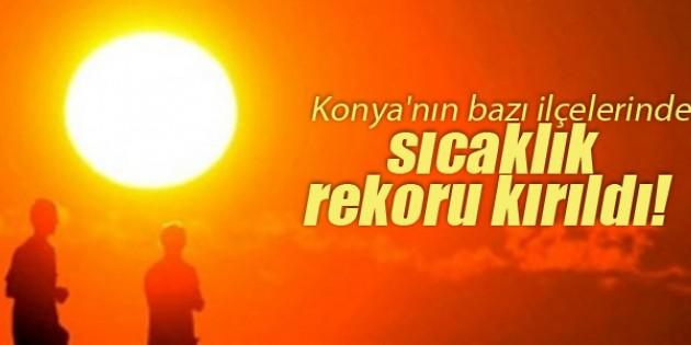 Konya'nın bazı ilçelerinde sıcaklık rekoru kırıldı!