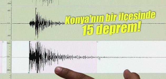 Konya'nın bir ilçesinde 15 deprem!