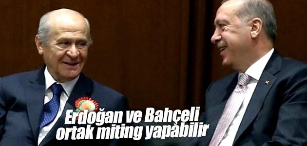 Erdoğan ve Bahçeli ortak miting yapabilir