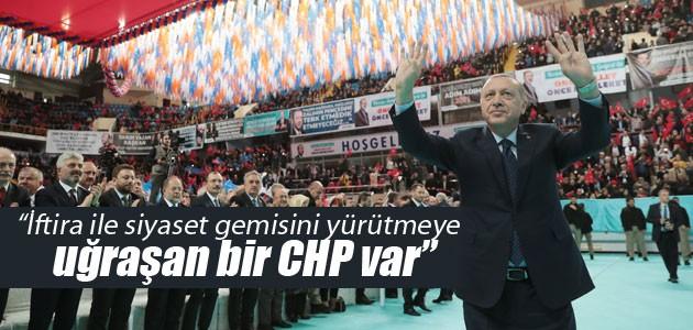 Erdoğan: İftira ile siyaset gemisini yürütmeye uğraşan bir CHP var