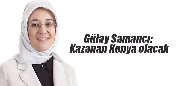 Gülay Samancı: Kazanan Konya olacak
