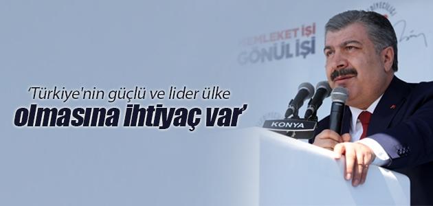 Sağlık Bakanı Koca: Türkiye'nin güçlü ve lider ülke olmasına ihtiyaç var