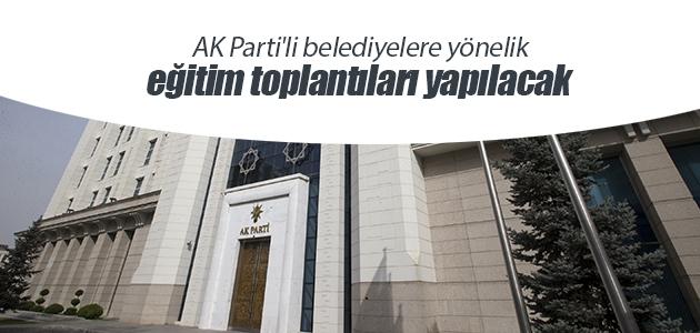 AK Parti'li belediyelere yönelik eğitim toplantıları yapılacak