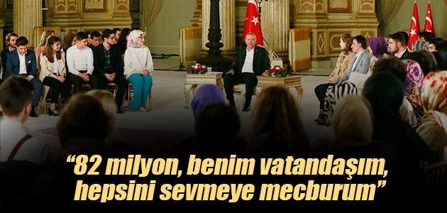 Cumhurbaşkanı Erdoğan: 82 milyon, benim vatandaşım, hepsini sevmeye mecburum