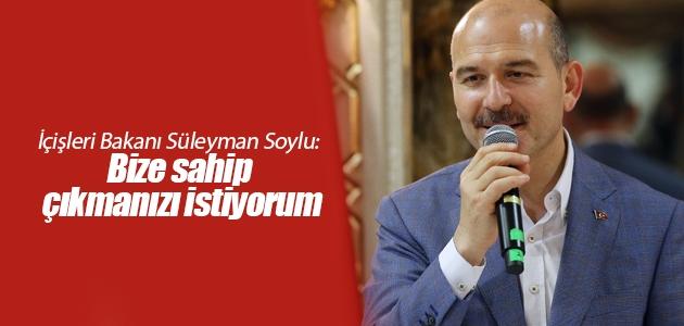 İçişleri Bakanı Süleyman Soylu: Bize sahip çıkmanızı istiyorum