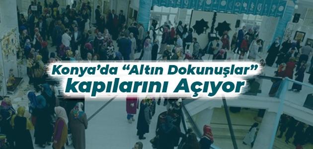 """Konya'da """"Altın Dokunuşlar"""" kapılarını açıyor"""