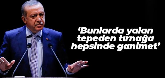 Cumhurbaşkanı Erdoğan: Bunlarda yalan tepeden tırnağa hepsinde ganimet