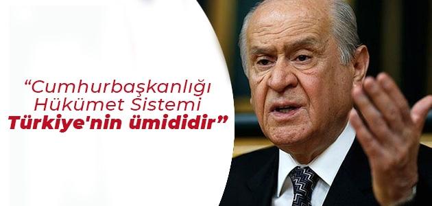 Cumhurbaşkanlığı Hükümet Sistemi Türkiye'nin ümididir'