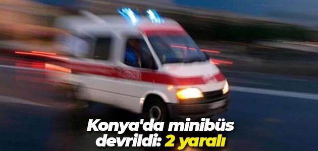 Konya'da minibüs devrildi: 2 yaralı