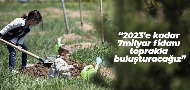 Pakdemirli: 2023'e kadar 7 milyar fidanı toprakla buluşturacağız