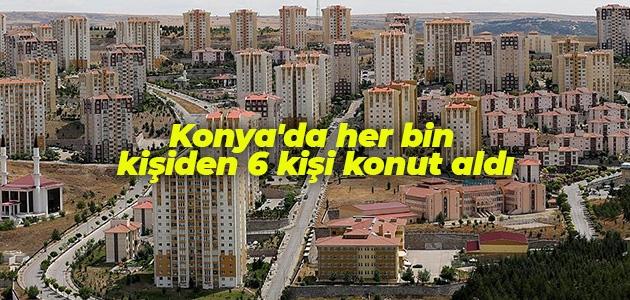 Konya'da her bin kişiden 6 kişi konut aldı