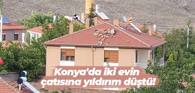 Konya'da iki evin çatısına yıldırım düştü!