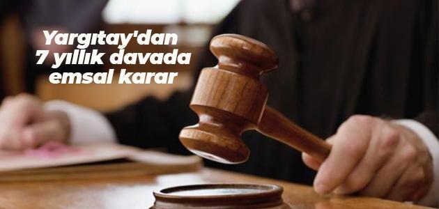 Yargıtay'dan 7 yıllık davada emsal karar