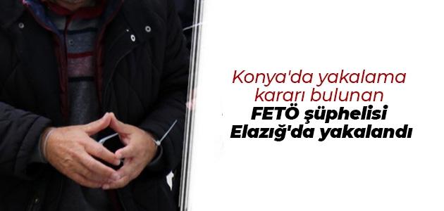 Konya'da yakalama kararı bulunan FETÖ şüphelisi Elazığ'da yakalandı