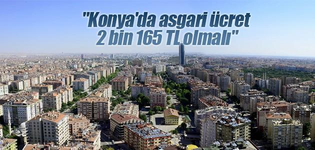 """""""Konya'da asgari ücret  2 bin 165 TL olmalı"""""""