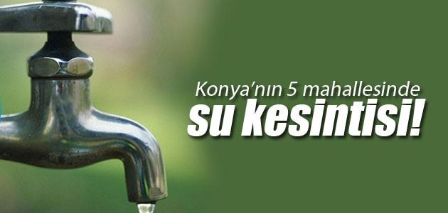 Konya'nın 5 mahallesinde su kesintisi