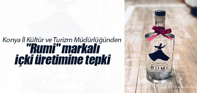 """Konya İl Kültür ve Turizm Müdürlüğünden """"Rumi"""" markalı içki üretimine tepki"""