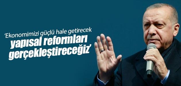 Cumhurbaşkanı Erdoğan: Ekonomimizi güçlü hale getirecek yapısal reformları gerçekleştireceğiz
