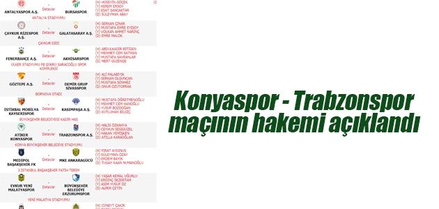 Konyaspor - Trabzonspor maçının hakemi açıklandı