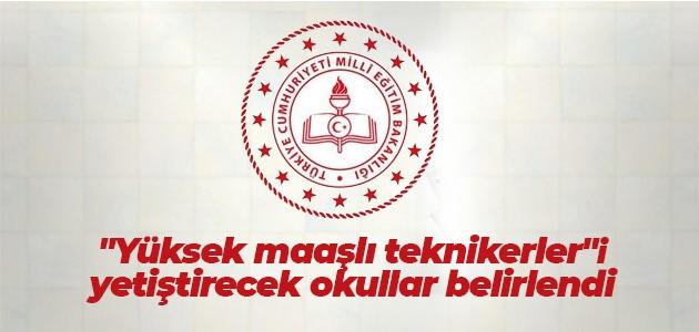 """""""Yüksek maaşlı teknikerler""""i yetiştirecek okullar belirlendi"""