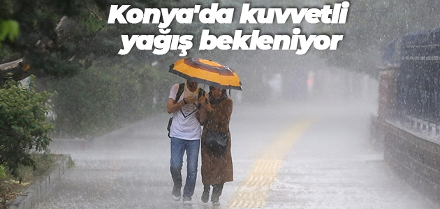Konya'da kuvvetli yağış bekleniyor