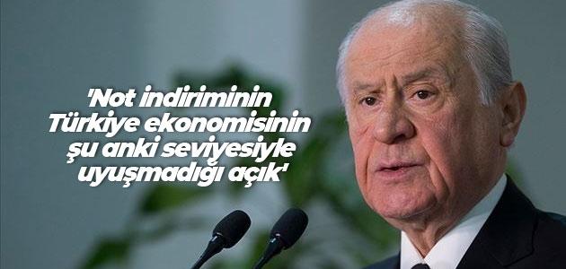 Bahçeli: Not indiriminin Türkiye ekonomisinin şu anki seviyesiyle uyuşmadığı açık