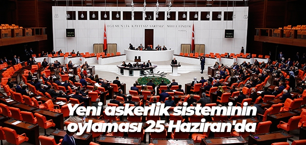 Yeni askerlik sisteminin oylaması 25 Haziran'da