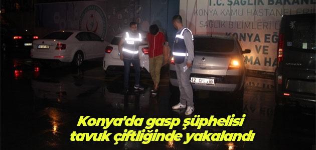Konya'da gasp şüphelisi tavuk çiftliğinde yakalandı