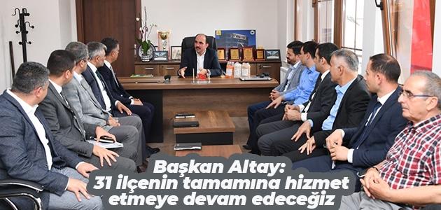 Başkan Altay: 31 ilçenin tamamına hizmet etmeye devam edeceğiz