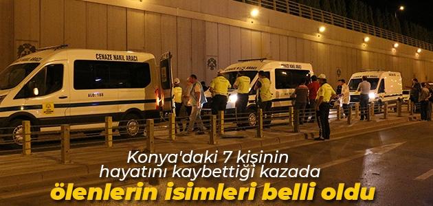 Konya'daki 7 kişinin hayatını kaybettiği kazada ölenlerin isimleri belli oldu