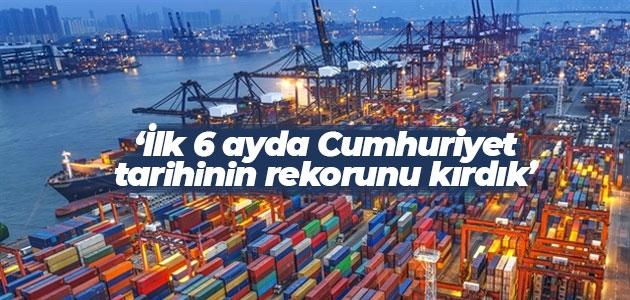 Ticaret Bakanı Pekcan: İlk 6 ayda Cumhuriyet tarihinin rekorunu kırdık