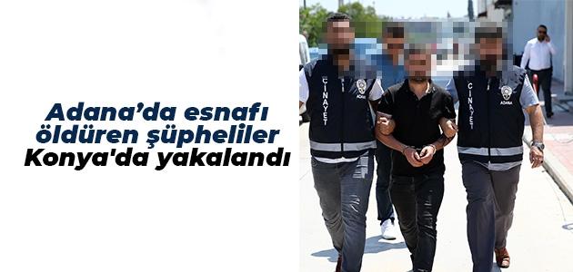 Adana'da esnafı öldüren şüpheliler Konya'da yakalandı