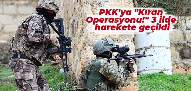"""PKK'ya """"Kıran Operasyonu!"""" 3 ilde harekete geçildi"""