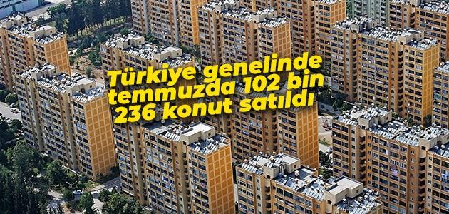 Türkiye genelinde temmuzda 102 bin 236 konut satıldı