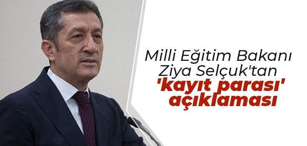 Milli Eğitim Bakanı Selçuk'tan 'kayıt parası' açıklaması