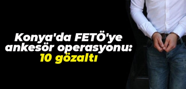 Konya'da FETÖ'ye ankesör operasyonu:  10 gözaltı