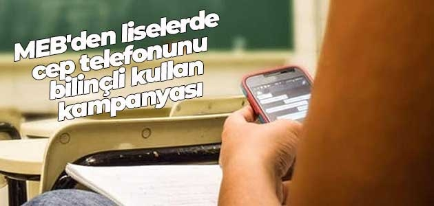 """MEB'den liselerde """"cep telefonunu bilinçli kullan"""" kampanyası"""