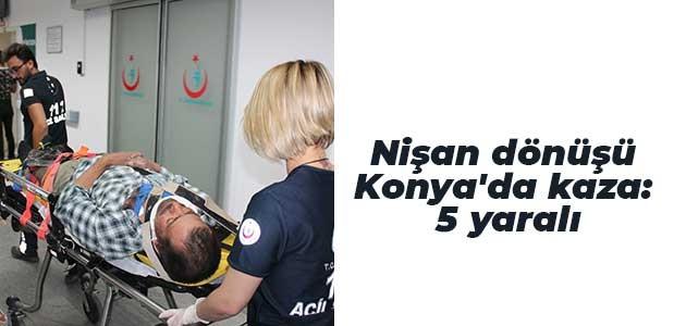 Nişan dönüşü Konya'da kaza: 5 yaralı