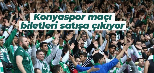 Konyaspor maçı biletleri satışa çıkıyor