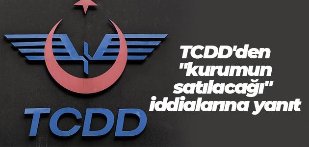 """TCDD'den """"kurumun satılacağı"""" iddialarına yanıt"""