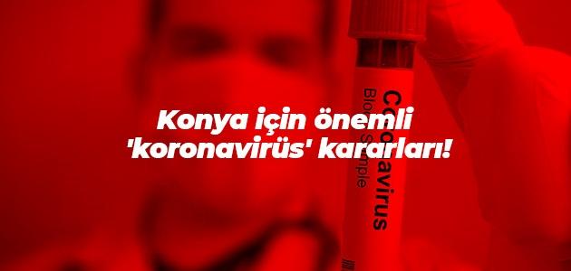 Konya için önemli 'koronavirüs' kararları!