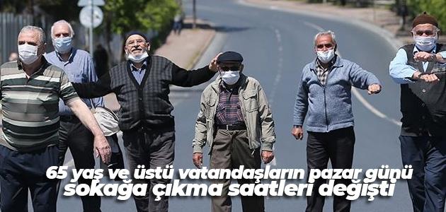 65 yaş ve üstü vatandaşların pazar günü sokağa çıkma saatleri değişti