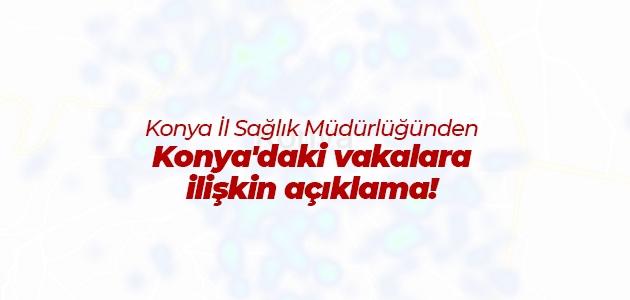 Konya İl Sağlık Müdürlüğünden Konya'daki vakalara ilişkin açıklama!