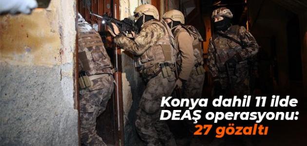 Konya dahil 11 ilde DEAŞ operasyonu: 27 gözaltı