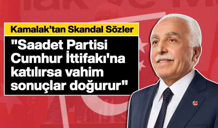 """Saadet Partisi, Cumhur İttifakı'na katılırsa vahim sonuçlar doğurur"""