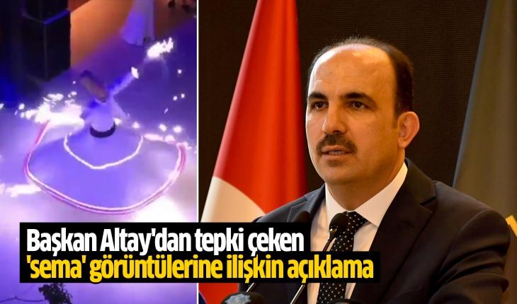 Başkan Altay'dan tepki çeken 'sema' görüntülerine ilişkin açıklama